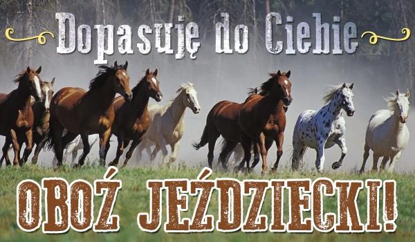 Dopasuję do Ciebie obóz jeździecki!