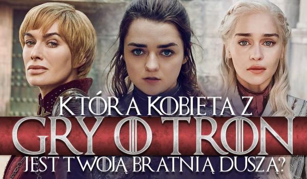 """Która kobieta z """"Gry o Tron"""" jest Twoją bratnią duszą?"""