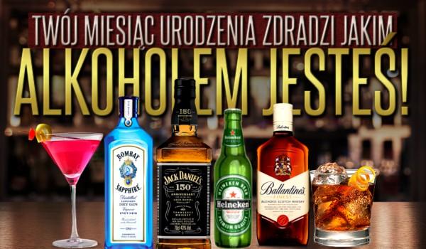 Twój miesiąc urodzenia zdradzi, jakim alkoholem jesteś!