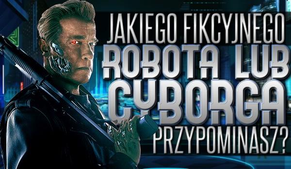Jakiego fikcyjnego robota lub cyborga przypominasz?