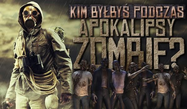 Kim byłbyś w czasie apokalipsy zombie?