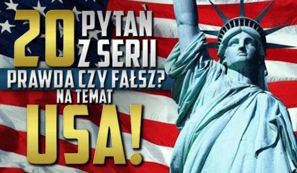 """20 pytań z serii """"Prawda czy fałsz?"""" na temat Stanów Zjednoczonych!"""