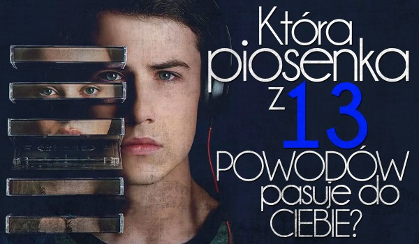 """Która piosenka z """"13 powodów"""" do Ciebie pasuje?"""
