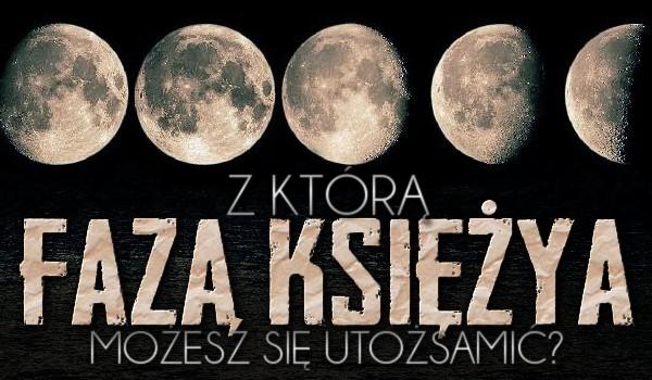 Z którą fazą Księżyca możesz się utożsamić?