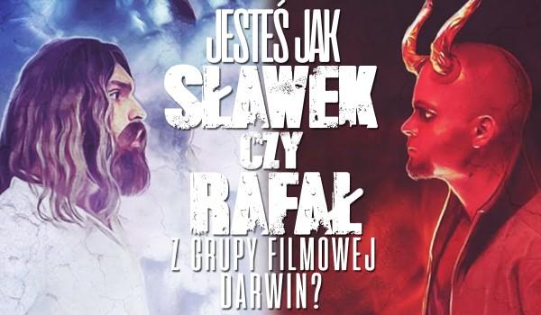 """Jesteś bardziej jak Sławek czy jak Rafał z grupy filmowej """"Darwin""""?"""