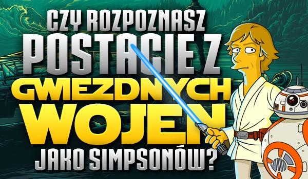 """Czy rozpoznasz postacie z """"Gwiezdnych Wojen"""" jako Simpsonów?"""