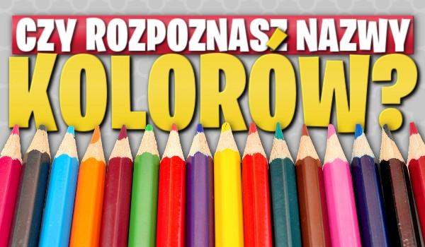 Czy rozpoznasz nazwy kolorów?