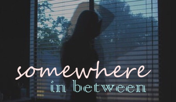 somewhere in between #prologue