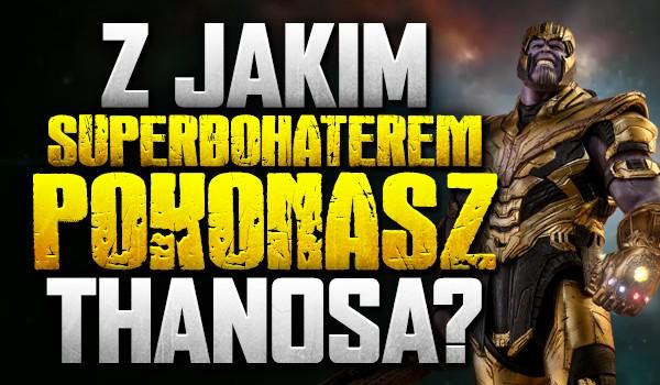 Z jakim superbohaterem pokonasz Thanosa?
