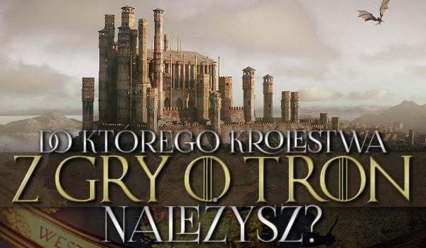 """Do którego królestwa z """"Gry o Tron"""" należysz?"""