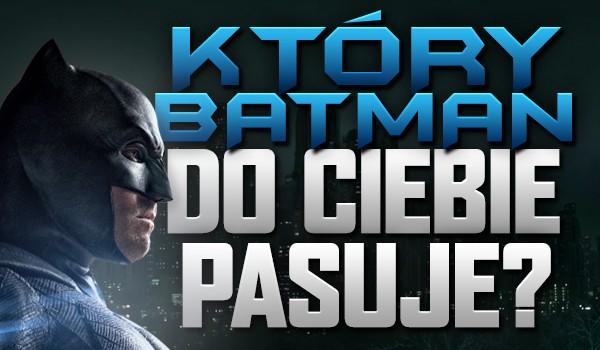 Który Batman pasuje do Ciebie?