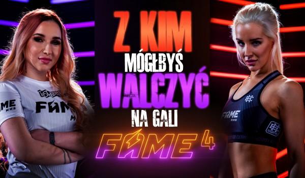 Z kim mógłbyś walczyć na gali Fame MMA 4?