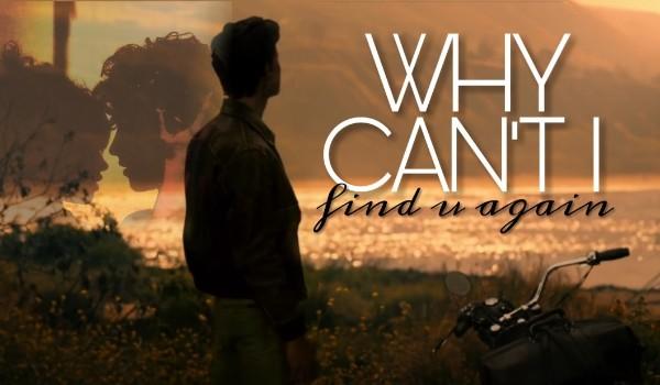 Why can't I find u again?