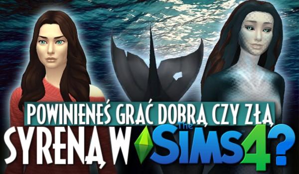 Powinieneś grać dobrą czy złą Syreną w The Sims 4?
