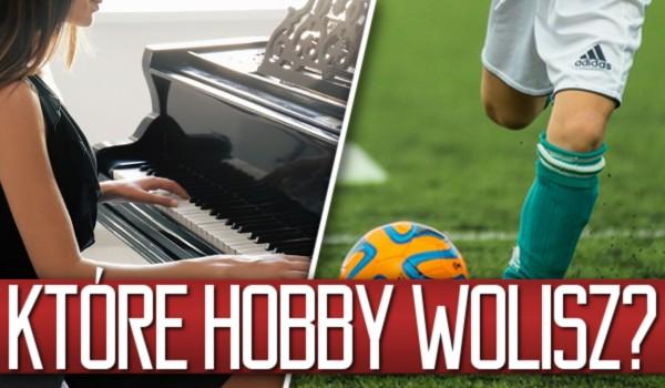 Które hobby wolisz?