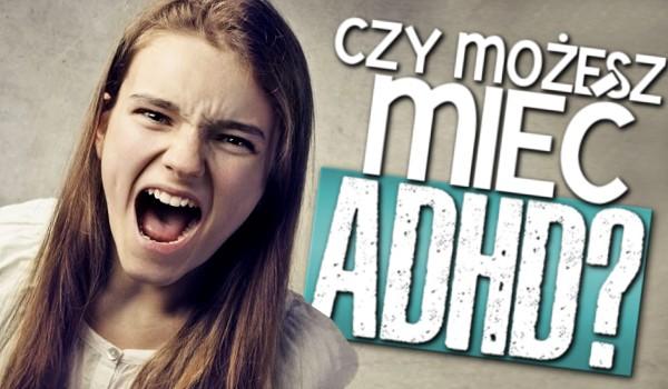 Czy możesz mieć ADHD?