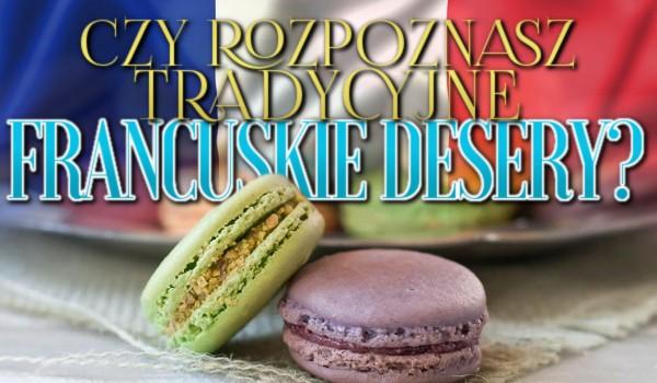 Rozpoznasz tradycyjne francuskie desery?
