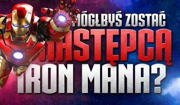 Czy mógłbyś zostać następcą Iron Mana?
