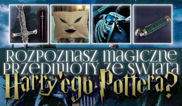 Rozpoznasz magiczne przedmioty ze świata Harry'ego Pottera?