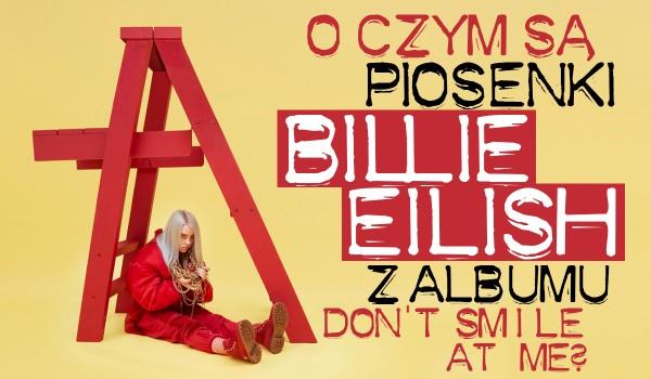 """O czym są piosenki Billie Eilish z albumu ,,Don't smile at me""""?"""