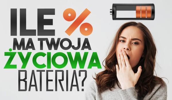 Ile % ma Twoja życiowa bateria?