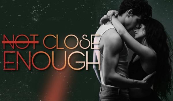 N̶o̶t̶ Close Enough