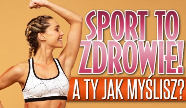 Sport to zdrowie! A Ty jak myślisz?