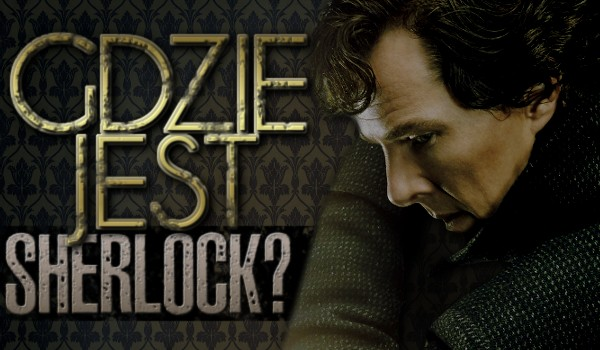 Gdzie jest Sherlock?