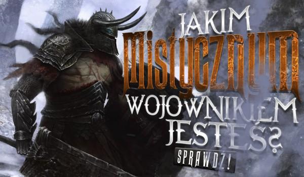 Jakim typem mistycznego wojownika jesteś?
