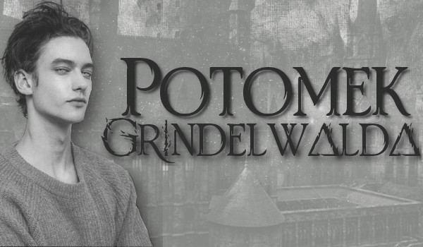 POTOMEK GRINDELWALDA ~ 1
