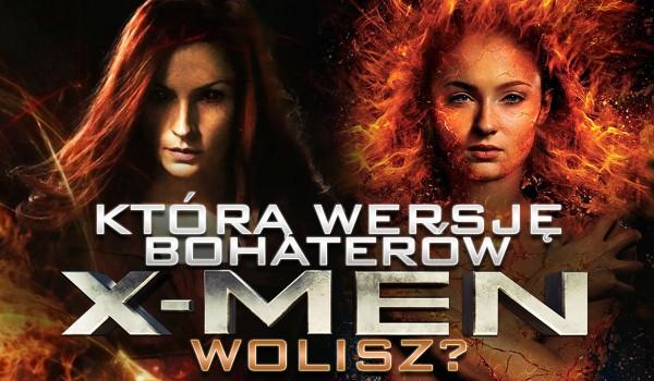 """Którą wersję bohaterów """"X-Men"""" wolisz?"""