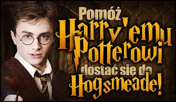 Pomóż Harry'emu Potterowi dostać się do Hogsmeade!