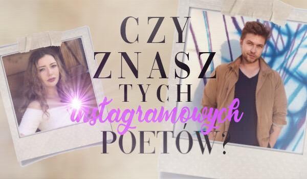 Czy znasz tych instagramowych poetów?