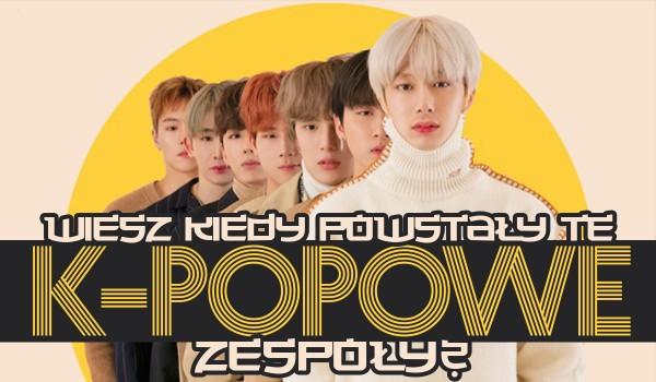 Wiesz, kiedy powstały te k-popowe zespoły?