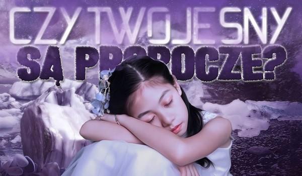 Czy Twoje sny są prorocze?