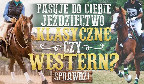 Pasuje do Ciebie jeździectwo klasyczne czy western?