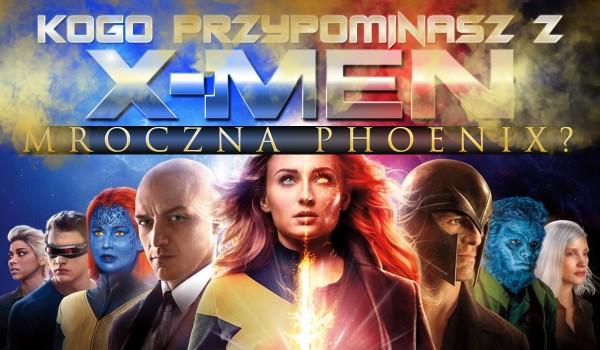 """Kogo przypominasz z """"X-Men: Mroczna Phoenix""""?"""