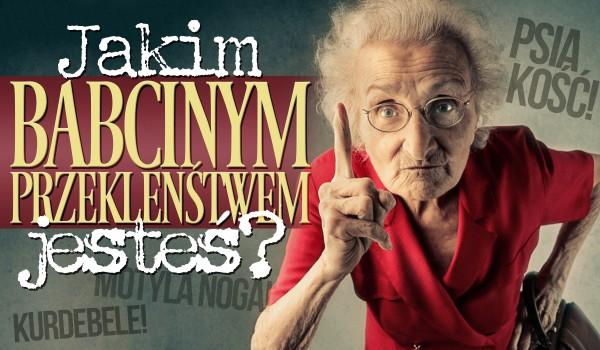 Jakim babcinym przekleństwem jesteś?