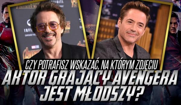 Czy potrafisz wskazać, na którym zdjęciu aktor grający Avengersa jest młodszy?