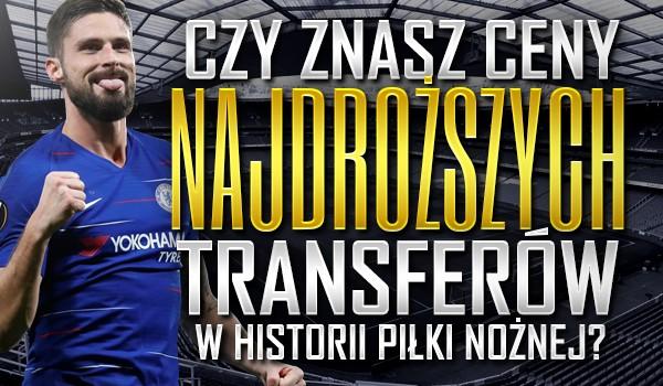 Czy znasz ceny najdroższych transferów w historii piłki nożnej?
