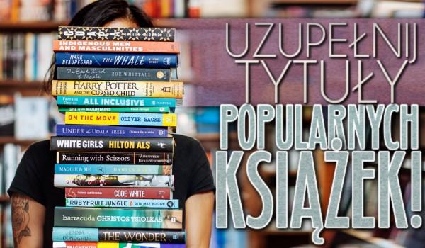 Uzupełnij tytuły popularnych książek!