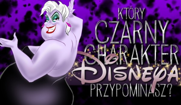 """Który czarny charakter """"Disneya"""" przypominasz?"""