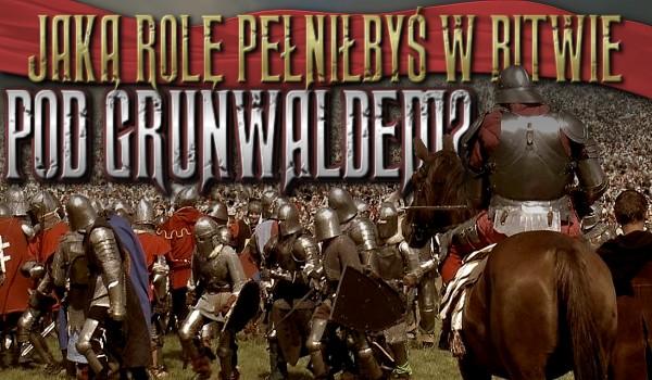 Jaką rolę pełniłbyś w bitwie pod Grunwaldem?