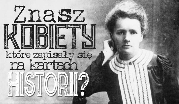 Czy znasz kobiety, które zapisały się w kartach nauki i historii?