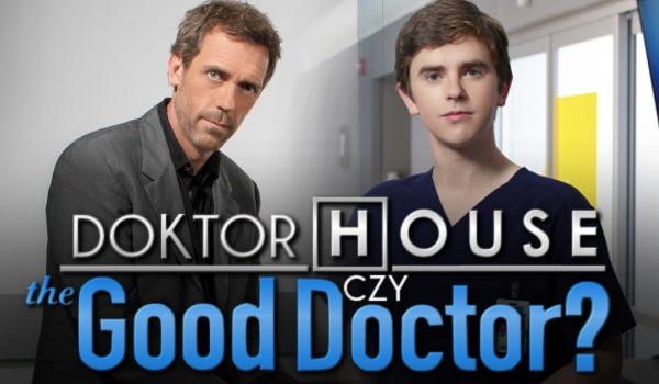 Dr House czy The Good Doctor?