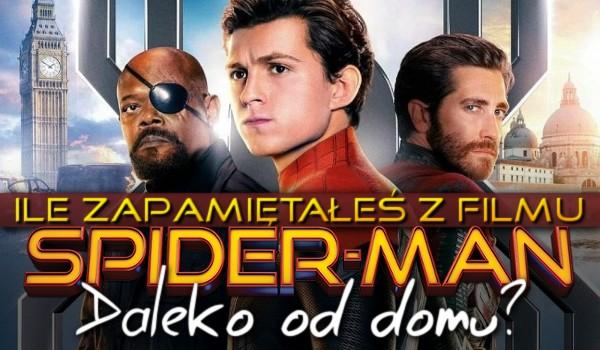 """Ile zapamiętałeś z filmu """"Spider-Man: Daleko od domu""""?"""