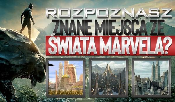 """Czy uda Ci się rozpoznać znane miejsca ze świata """"Marvela""""?"""