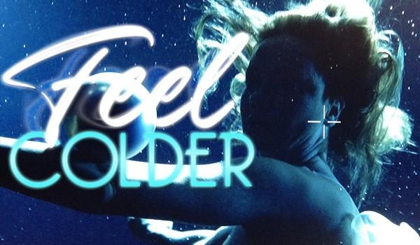 Feel colder