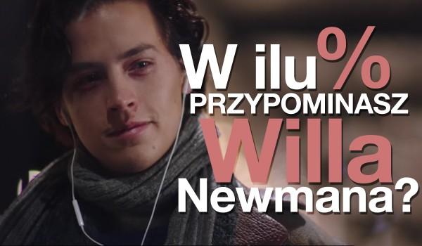 W ilu % przypominasz Willa Newmana?