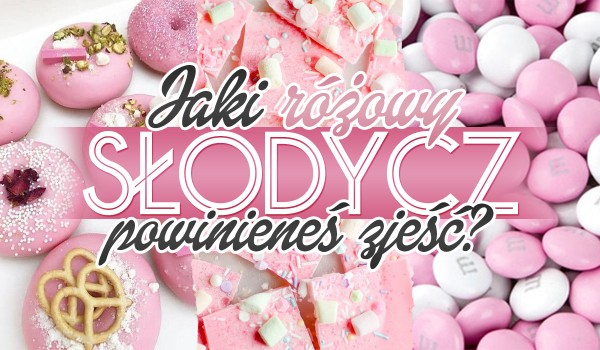 Jaki różowy słodycz powinieneś zjeść?